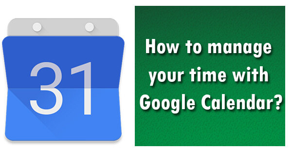 How to manage your time with Google Calendar