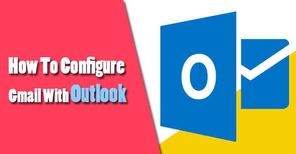 How To Configure Gmail With Outlook