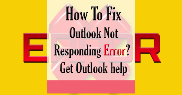 How To Fix Outlook Not Responding Error