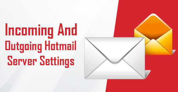 Incoming And Outgoing Hotmail Server Settings