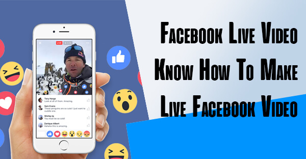 Facebook Live Video Know How To Make Live Facebook Video