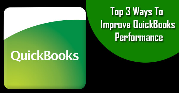 Top 3 Ways To Improve QuickBooks Performance