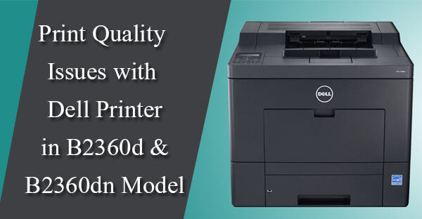Print Quality Issues with Dell Printer in B2360d & B2360dn Model