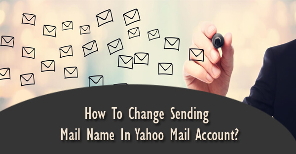 How To Change Sending Mail Name In Yahoo Mail Account