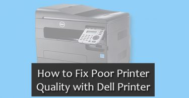 How to Fix Poor Printer Quality with Dell Printer