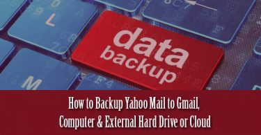How to Backup Yahoo Mail to Gmail, Computer & External Hard Drive or Cloud