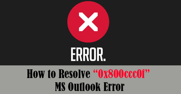 "How to Resolve ""0x800ccc0f"" MS Outlook Error"
