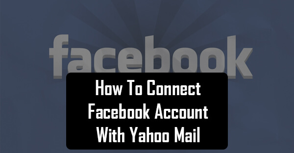 How To Connect Facebook Account With Yahoo Mail