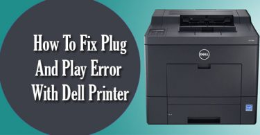 How To Fix Plug And Play Error With Dell Printer