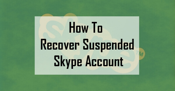 How To Recover Suspended Skype Account