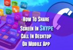 How To Share Screen In Skype Call In Desktop Or Mobile App
